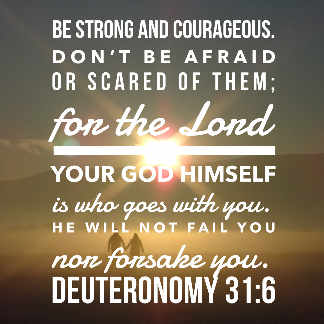 Deuteronomy 31:6 - Be Strong and Courageous - Bible Verses To Go