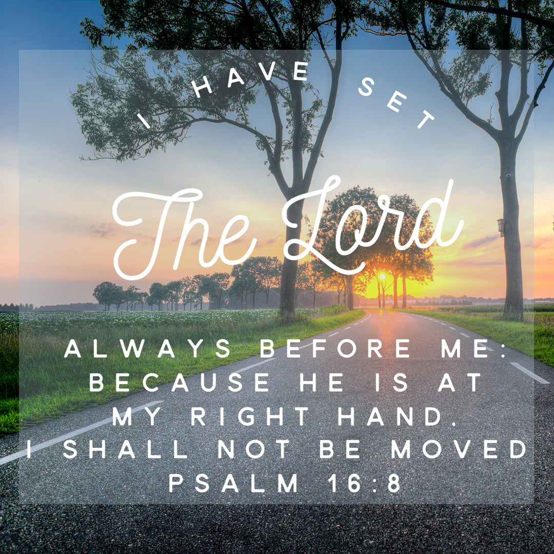 Psalm 16:8 - Always Before Me - Bible Verses To Go