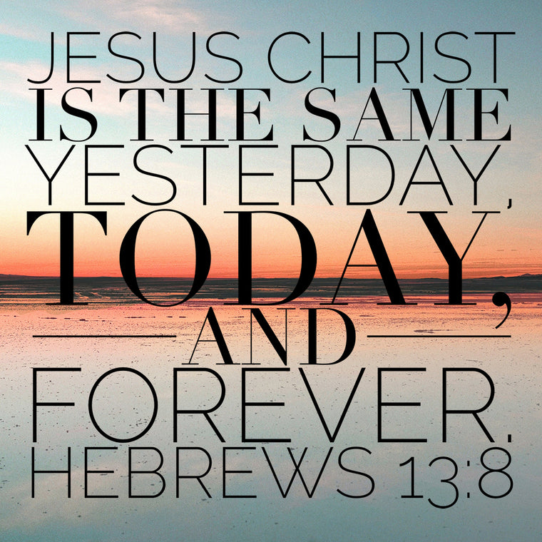 Hebrews 13:8 - Yesterday, Today and Forever - Bible Verses To Go