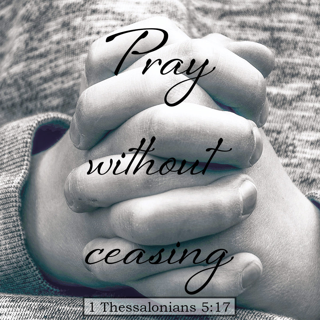 1 Thessalonians 5:17 - Pray Without Ceasing - Bible Verses To Go