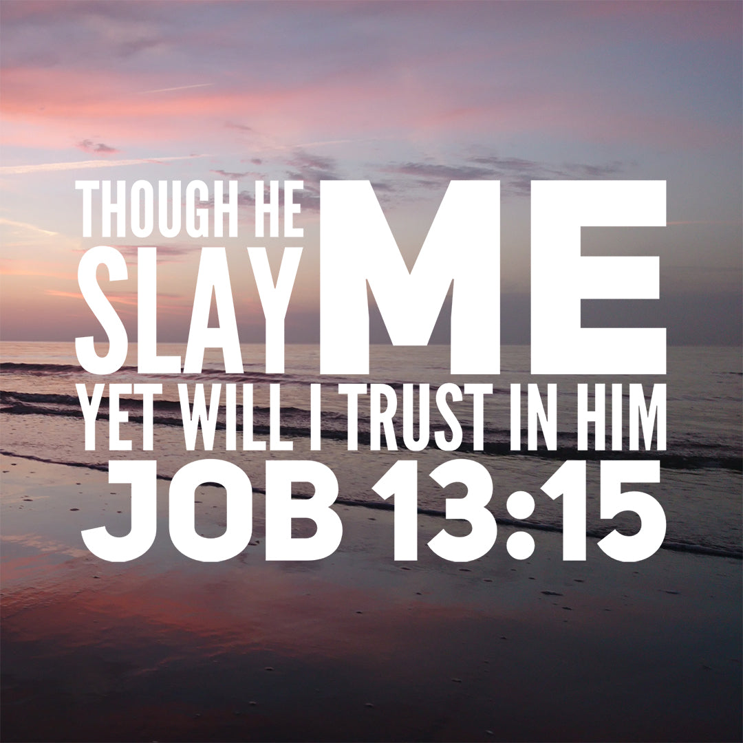 Job 13:15 - Though He Slay Me - Bible Verses To Go