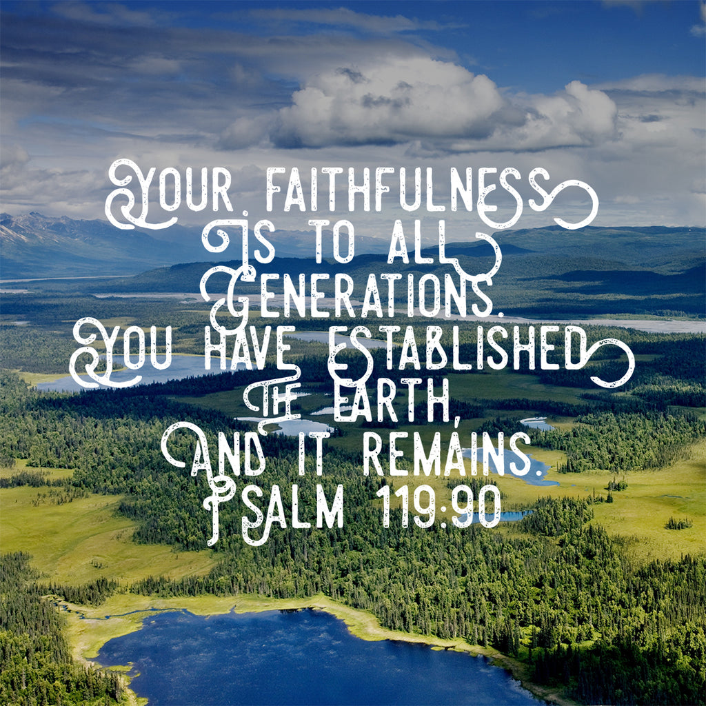 Psalm 119:90 - Faithfulness to All - Bible Verses To Go