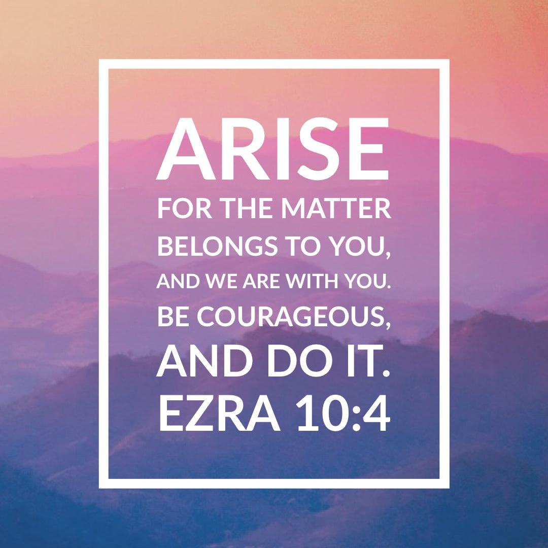Ezra 10:4 - Be Courageous - Bible Verses To Go