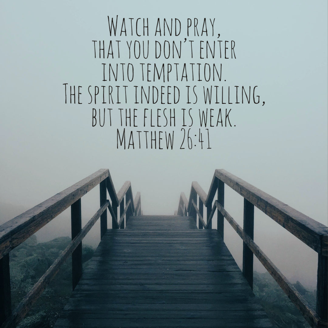 Matthew 26:41 - Watch and Pray - Bible Verses To Go