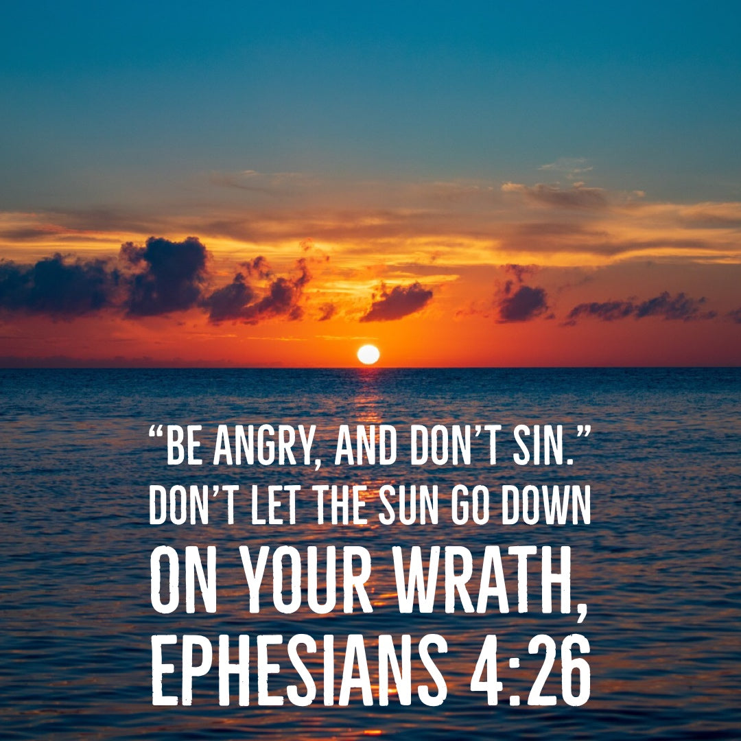 Ephesians 4:26 - Don't Let the Sun Go Down - Bible Verses To Go