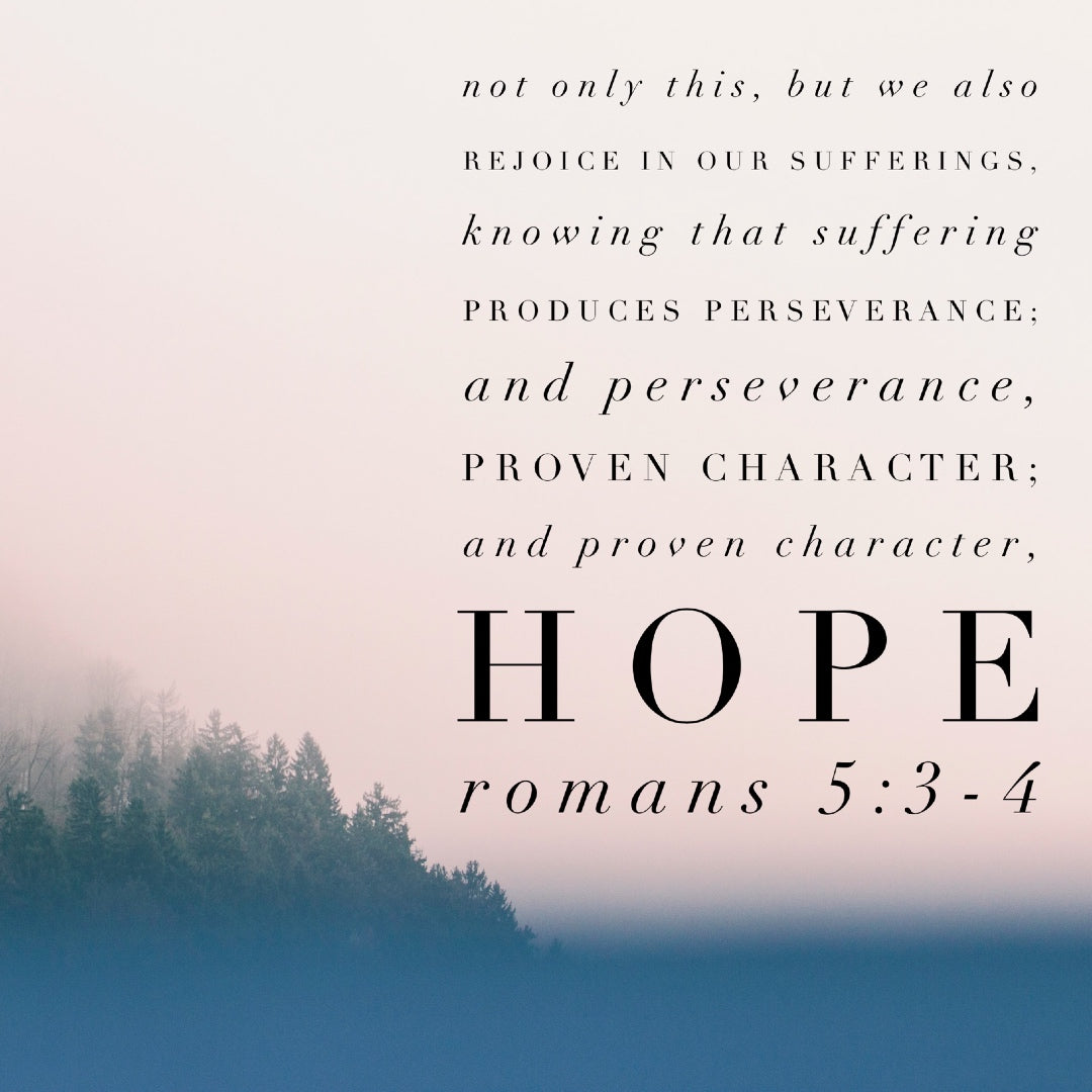 Romans 5:3-4 - Suffering Produces Perseverance, Character, and Hope - Bible Verses To Go