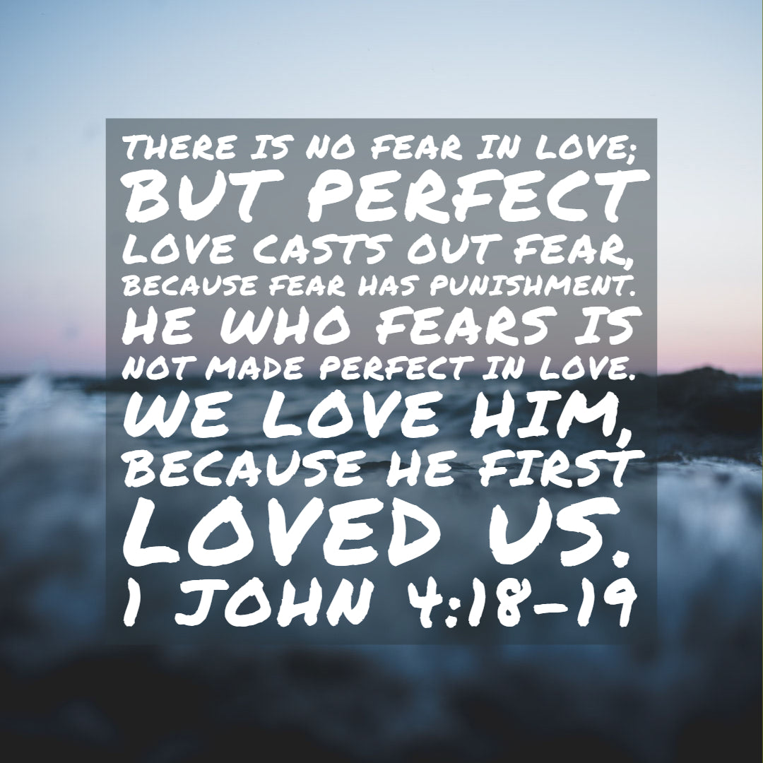 1 John 4:18-19 - He First Loved Us