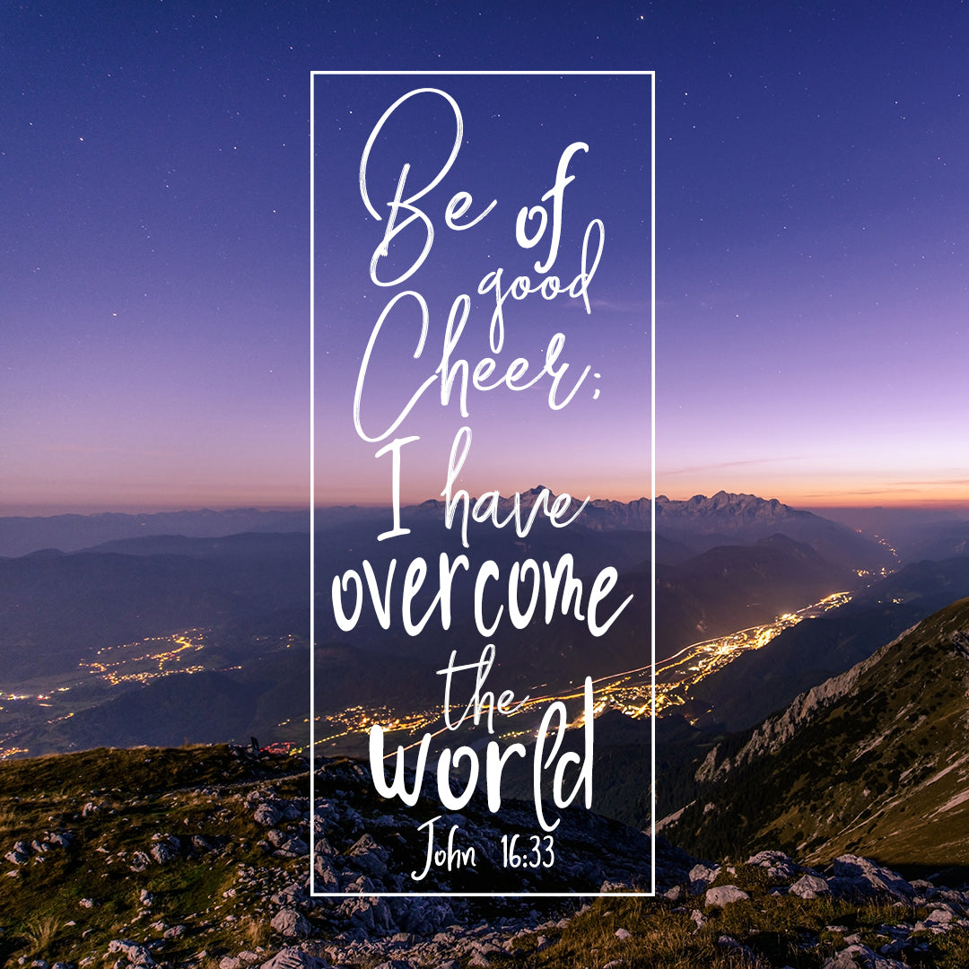 John 16:33 - Be of Good Cheer - Bible Verses To Go