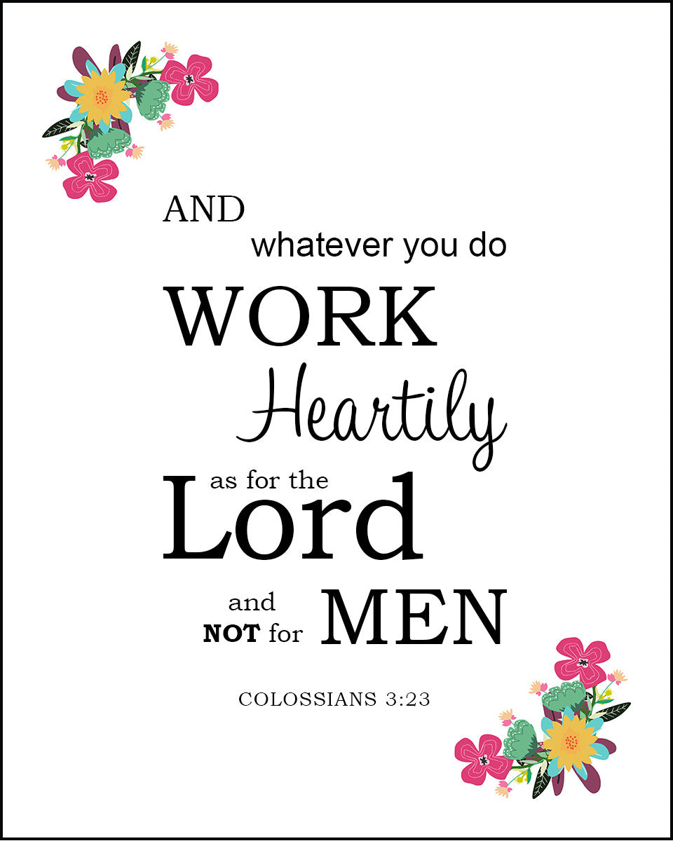 Colossians 3 23 Work Heartily Free Bible Verse Art Downloads Bible Verses To Go