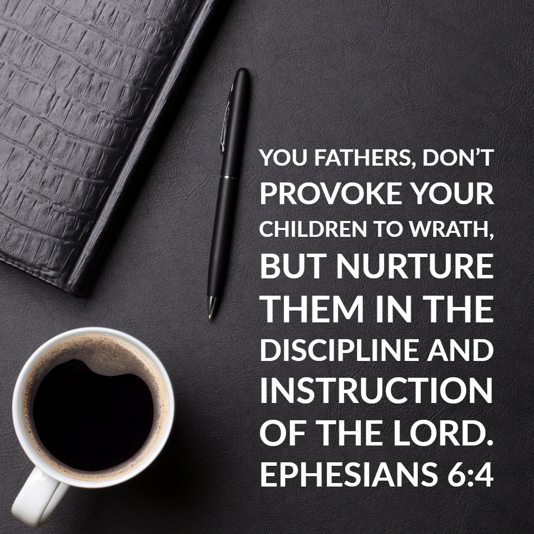 Ephesians 6:4 - Fathers Don't Provoke Your Children - Bible Verses To Go