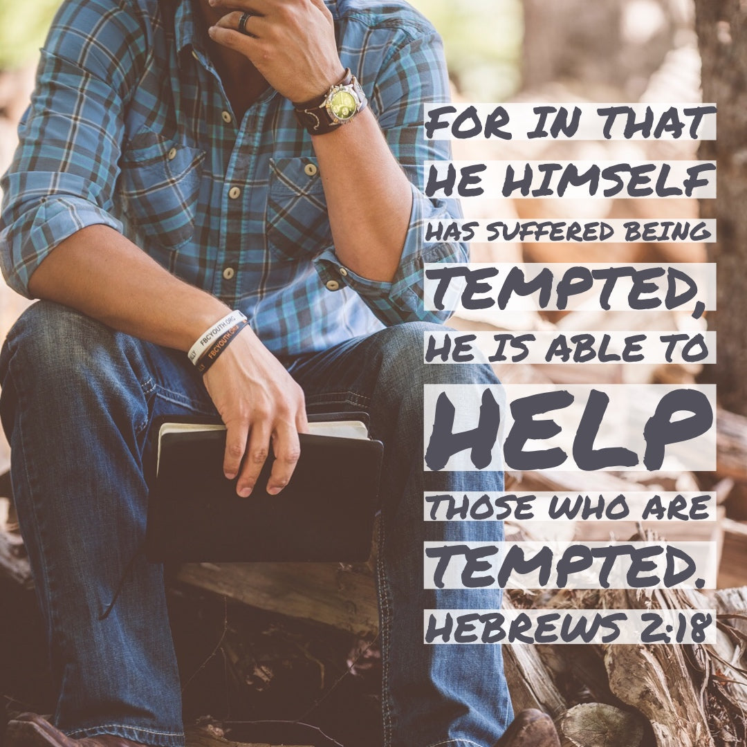 Hebrews 2:18 - Help Those Who Are Tempted - Bible Verses To Go