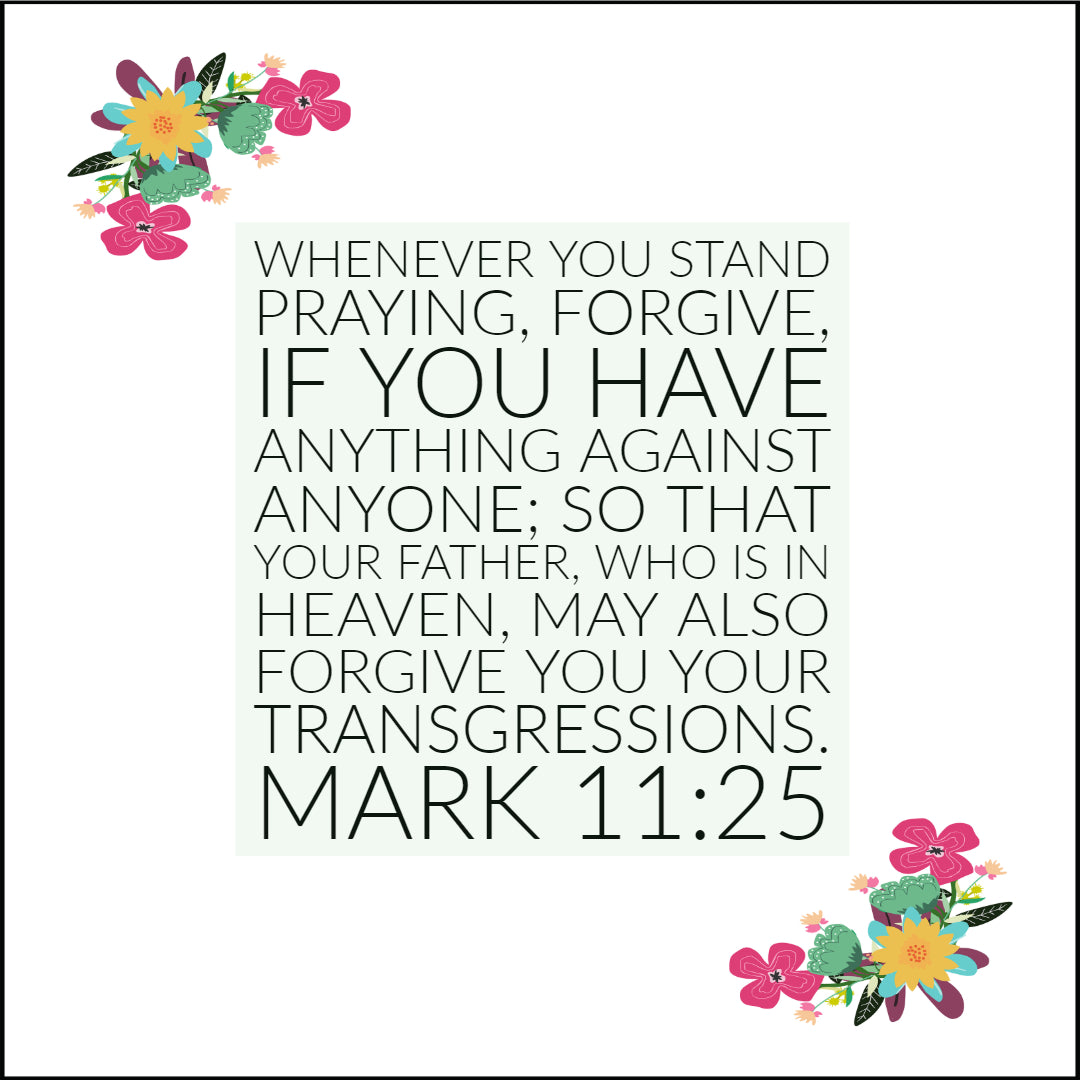 Mark 11:25 - Forgive Anything Against Anyone - Free Art Download