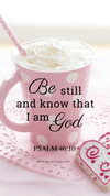 Christian Wallpaper – Pink Cup Psalm 46:10