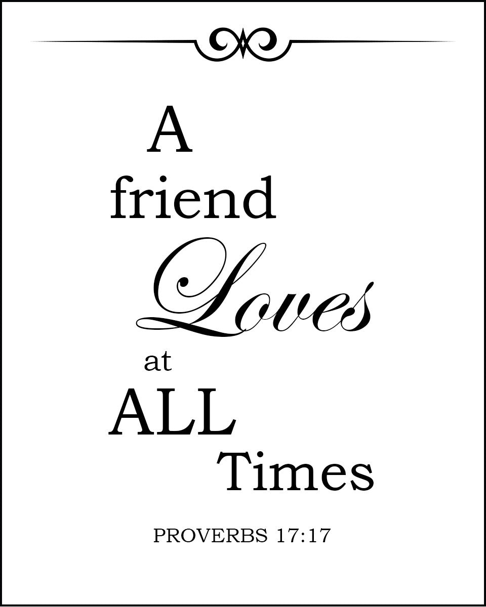 Bible Verse For A Freind: Proverbs 17:17 A Friend Loves At All Times- Free Bible Art
