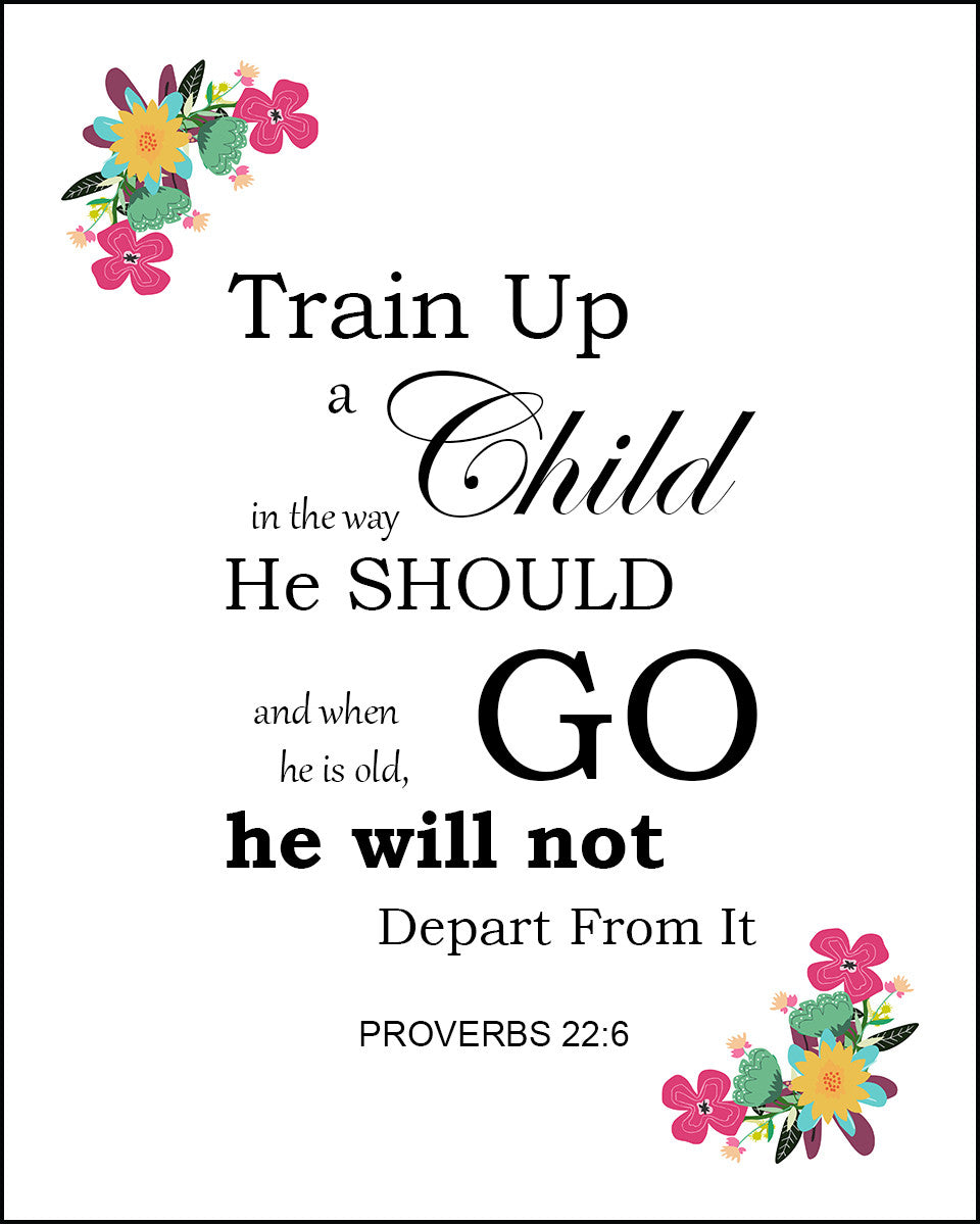 Proverbs 22:6 Train Up a Child - Free Bible Verse Art Downloads - Bible  Verses To Go
