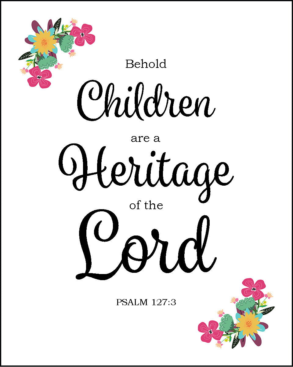 Psalm 127 3 Quot Children Are A Heritage Quot Inspirational Art