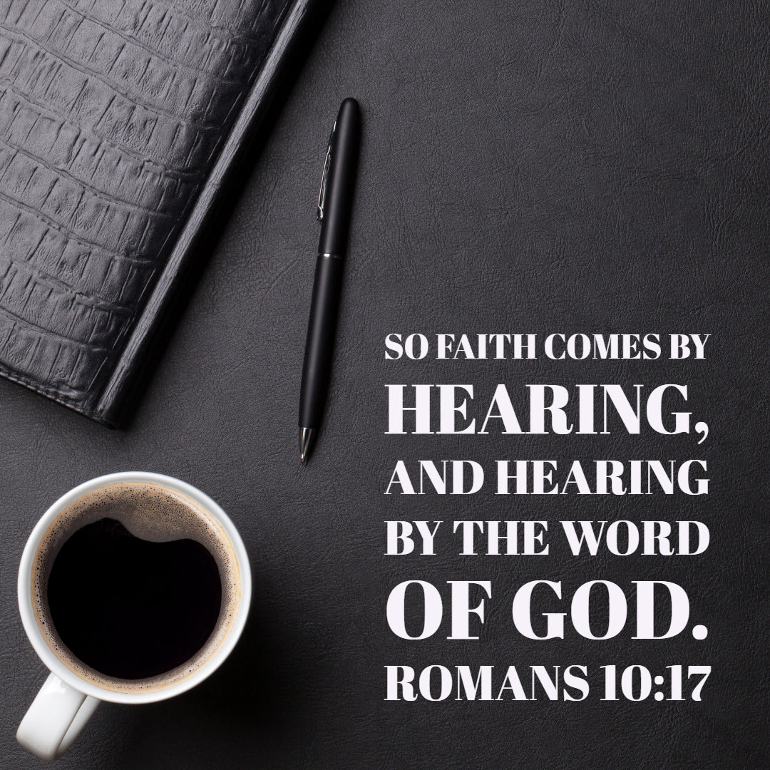 Romans 10:17 - Faith Comes by Hearing - Free Download