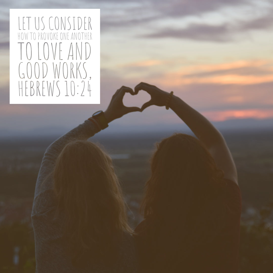Hebrews 10:24 - Love and Good Works - Bible Verses To Go