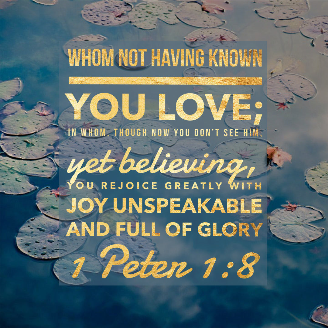 1 Peter 1:8 - Unspeakable Joy - Bible Verses To Go