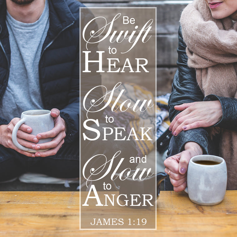 James 1:19 - Swift to Hear - Bible Verses To Go
