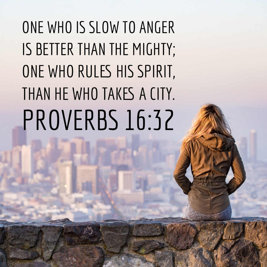Proverbs 16:32 - Slow to Anger