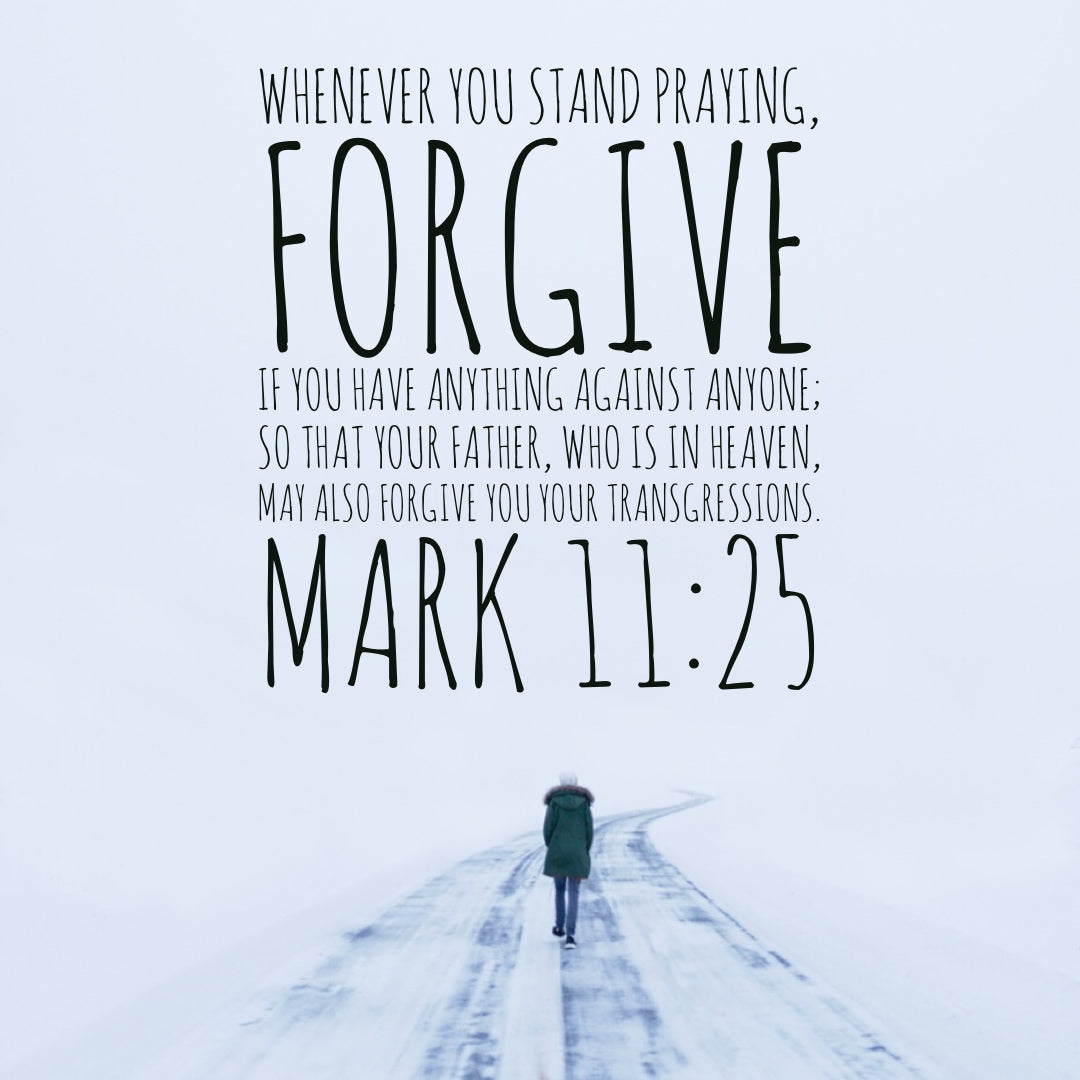 Mark 11:25 - Forgive Anything Against Anyone - Bible Verses To Go