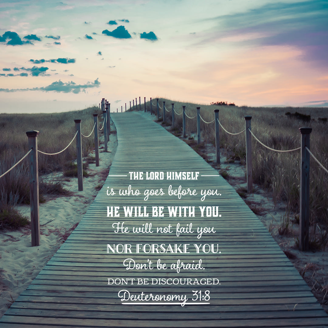 Deuteronomy 31:8 - The Lord Goes Before You - Bible Verses To Go