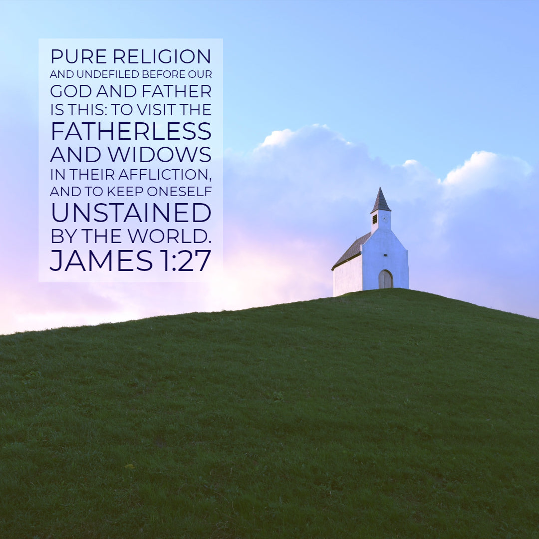James 1:27 - Visit Fatherless and Widows - Bible Verses To Go