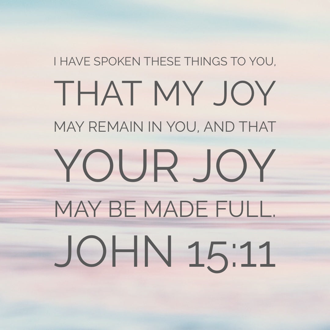 John 15:11 - Your Joy May Be Made Full - Bible Verses To Go