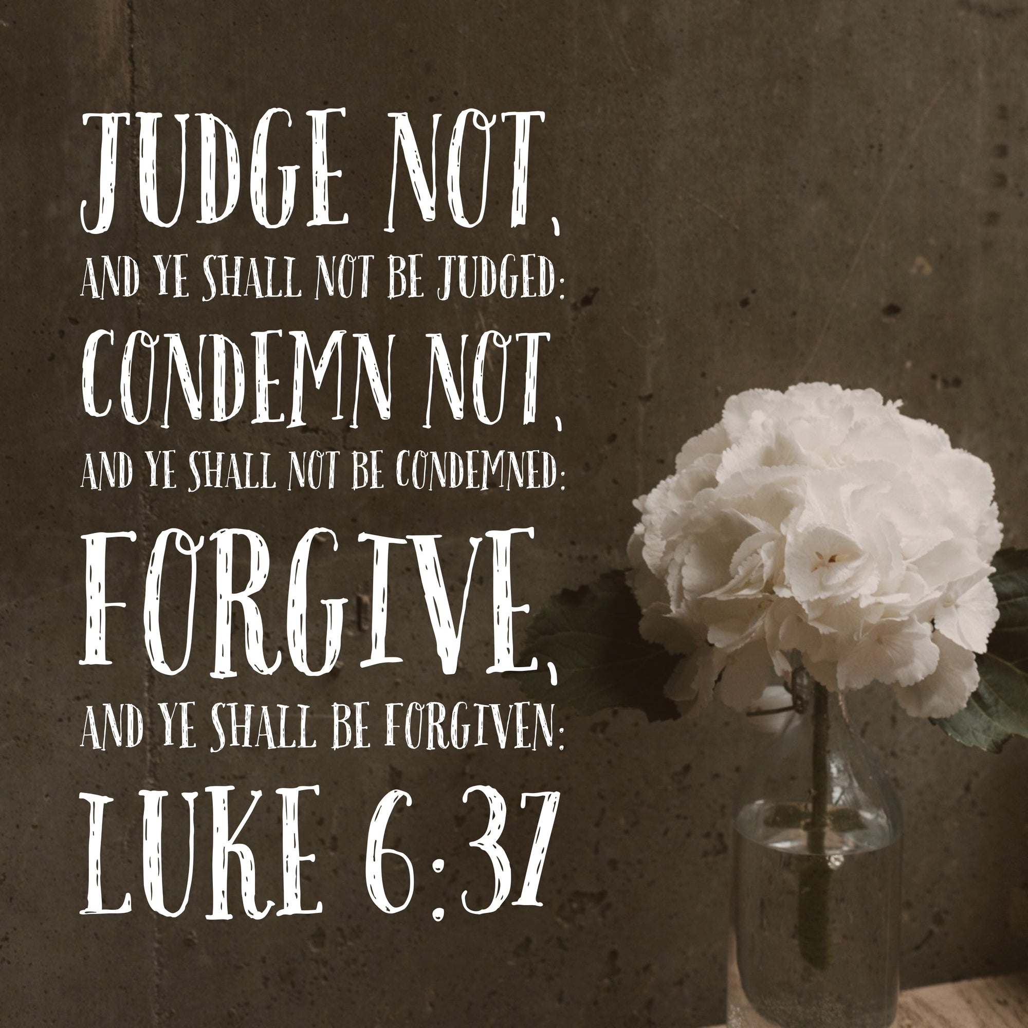 Luke 6:37 - Forgive and Be Forgiven - Bible Verses To Go