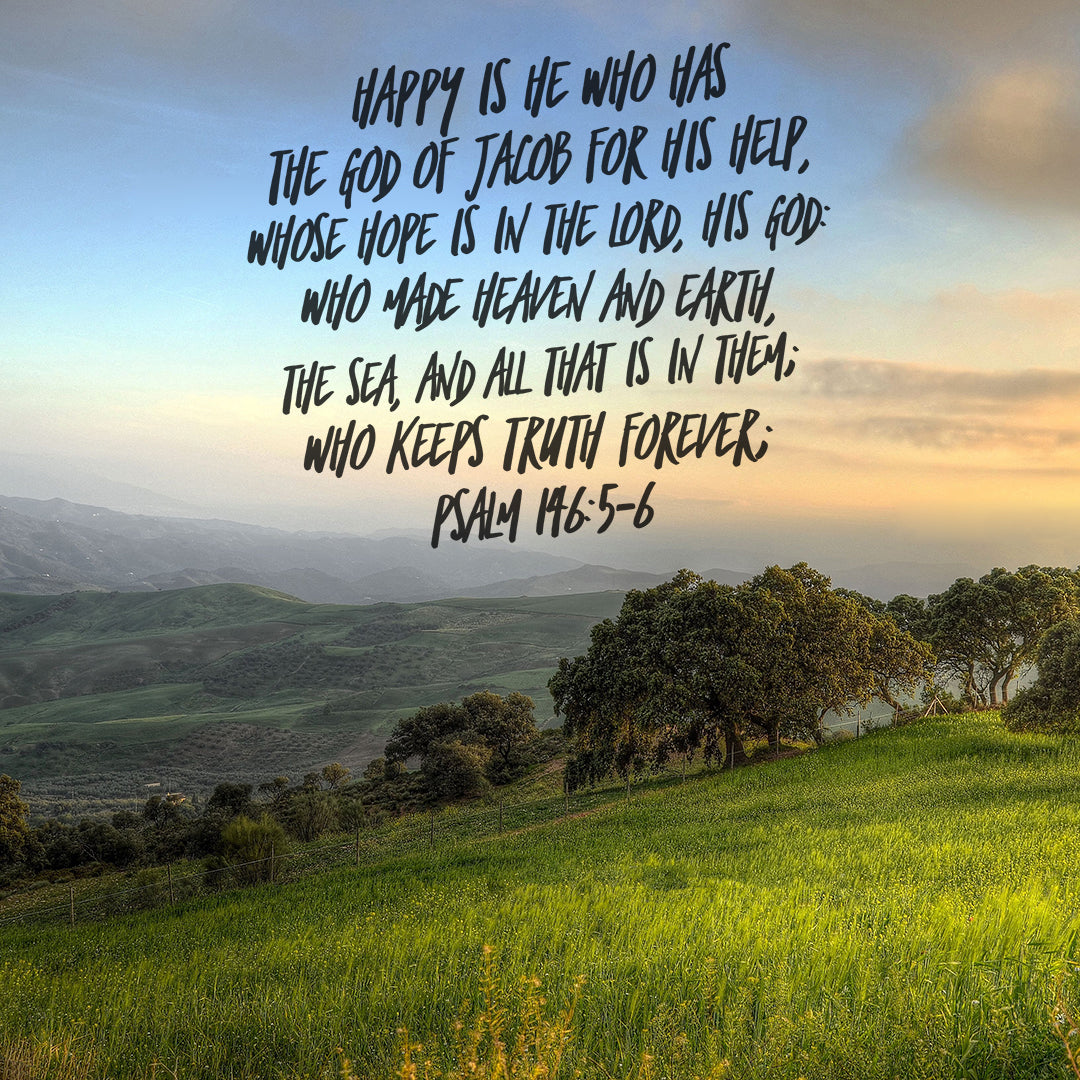 Psalm 146:5-6 - Happy Is He Who Has God for Help - Bible Verses To Go