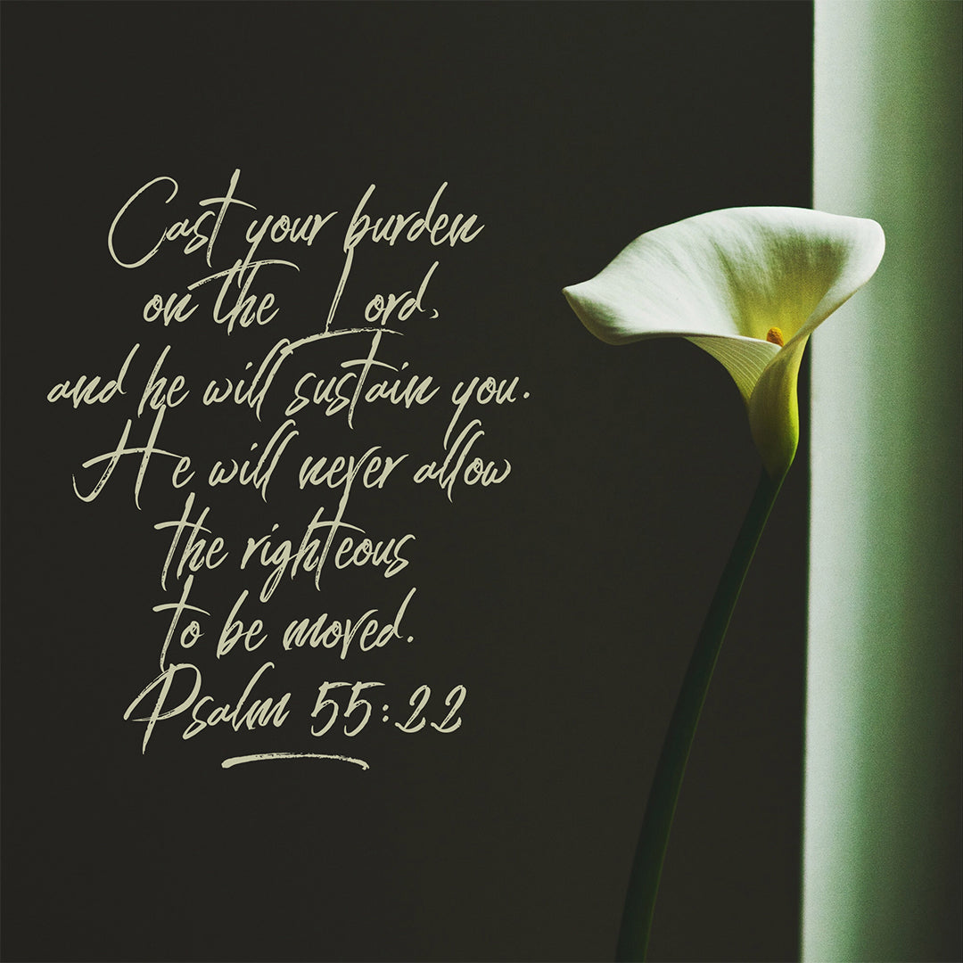 Psalm 55:22 - Cast Your Burden