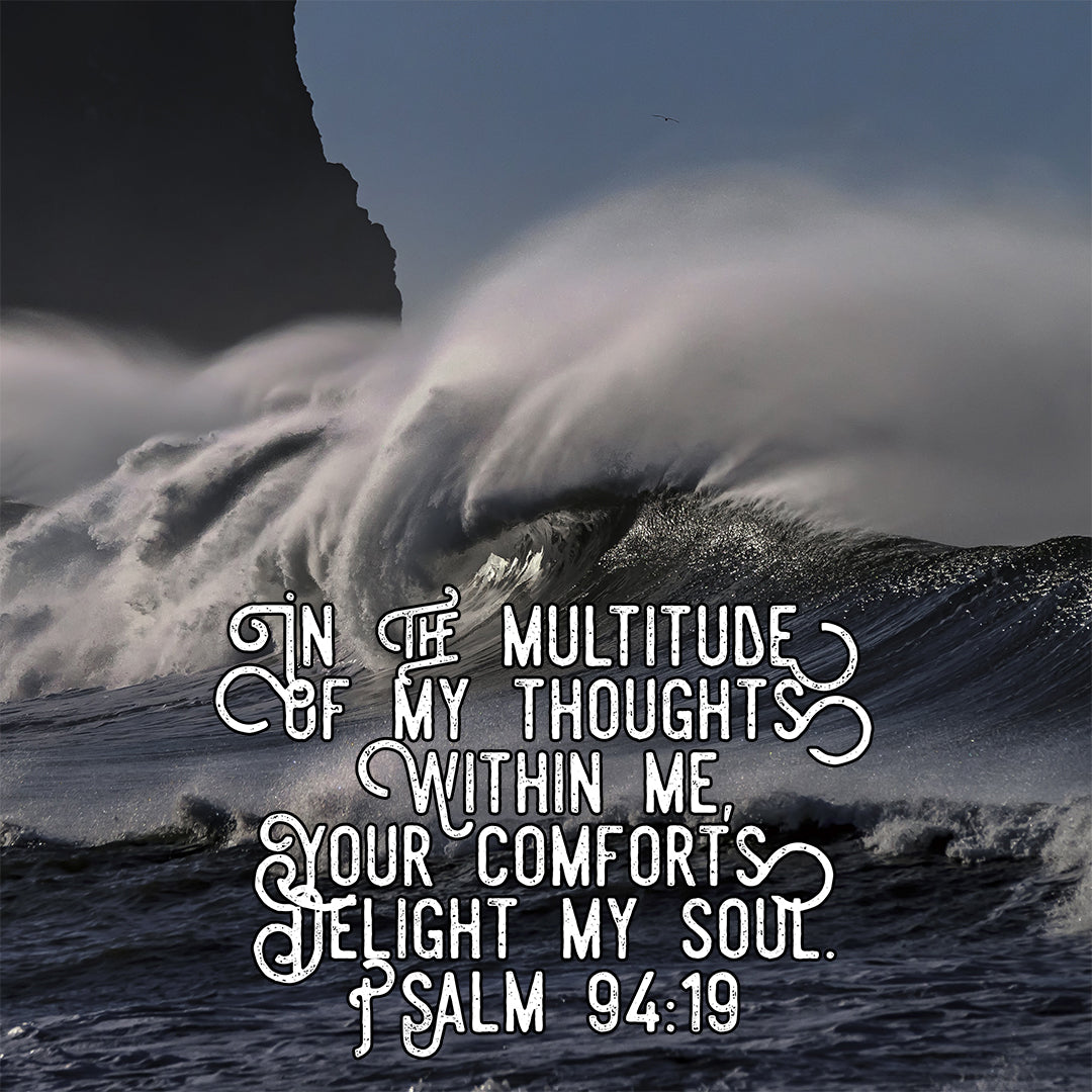 Psalm 94:19 - Your Comforts Delight My Soul - Bible Verses To Go