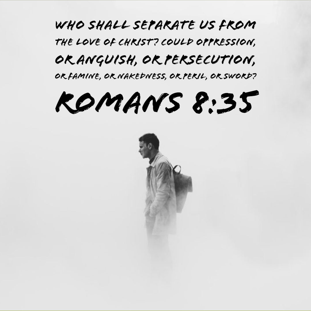 Romans 8:35 - Who Shall Separate Us From Christ's Love