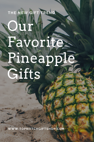 Summer Gift Trend: Pineapples | Top Notch Gift Shop