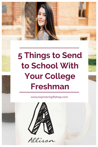 5 Things for Your College Freshman to Take With Them Top Notch Gift Shop