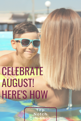 Celebrate August with Top Notch Gift Shop