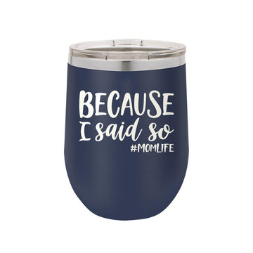 Because I Said So Navy 12 oz Insulated Tumbler