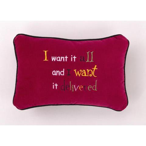 """I Want It All"" Pillow-Peking Handicraft-Top Notch Gift Shop"