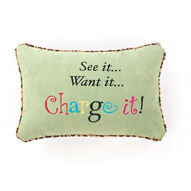 """See It, Want It, Charge It"" Pillow-Peking Handicraft-Top Notch Gift Shop"