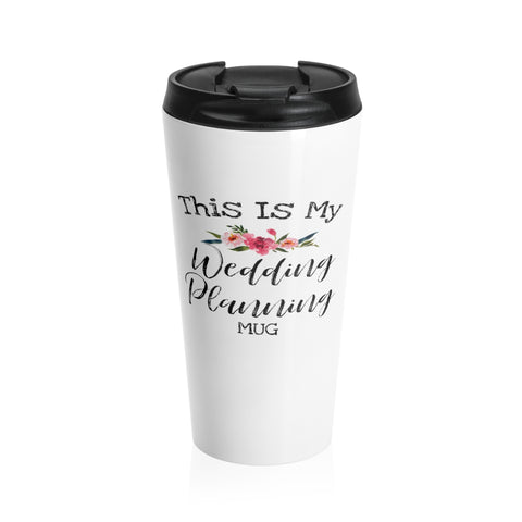 This is My Wedding Planning Mug Stainless Steel Travel Mug