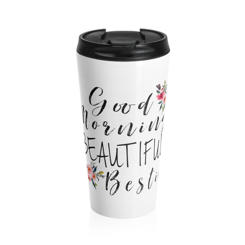 Good Morning Beautiful Bestie Stainless Steel Travel Mug