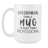 Day Drinking From A Mug 15oz Mug