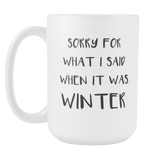 Sorry for what I said when it was winter 15oz Mug