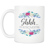 Shhh Im Introverting 11oz Mug