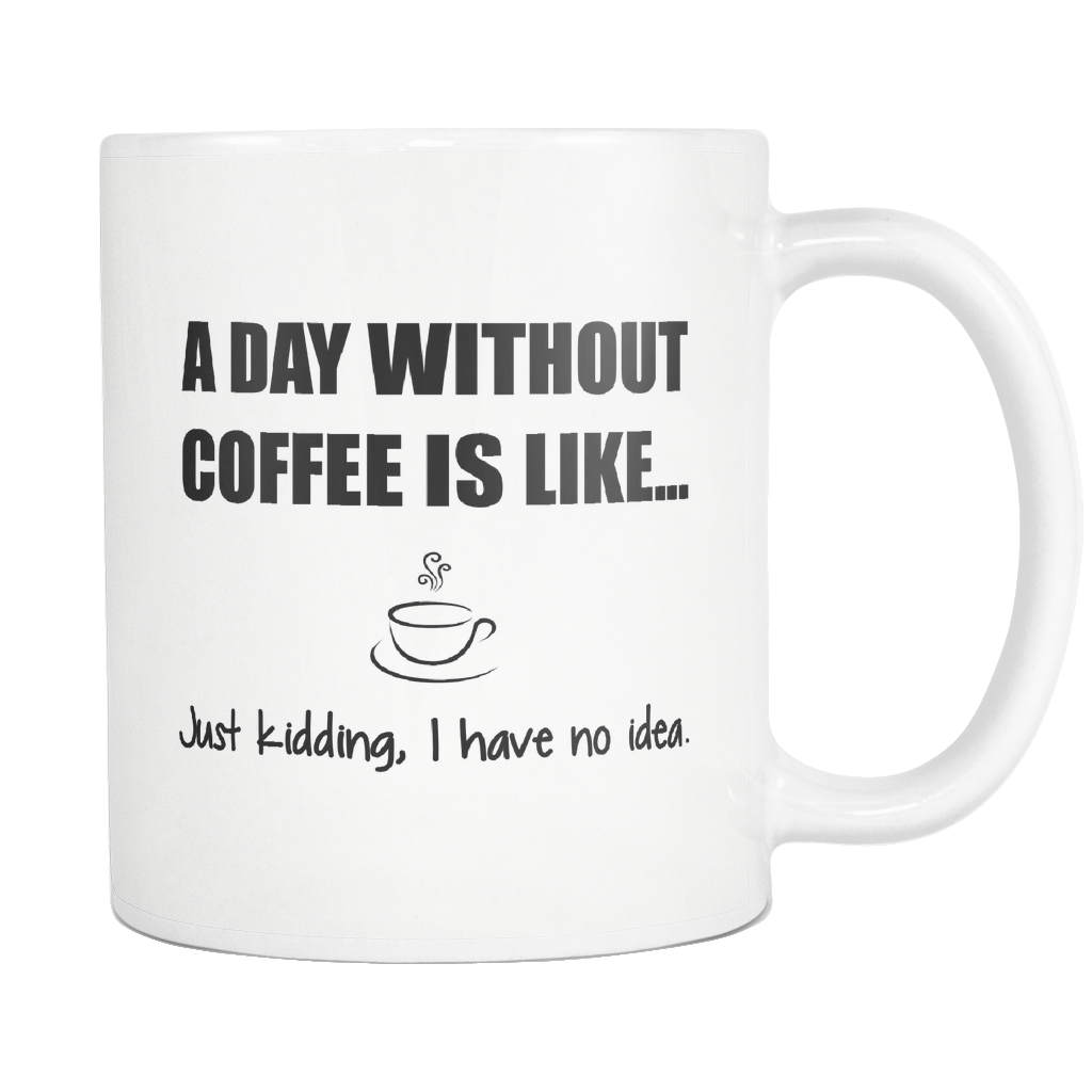 A Day Without Coffee 11oz Mug