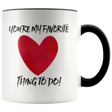 You're My Favorite Thing To Do 11oz Accent Mug