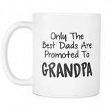 Only The Best Dads Are Promoted To Grandpa 11oz Mug
