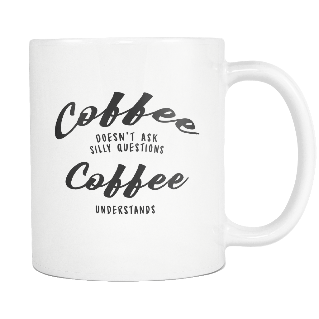 Coffee Doesn't Ask Questions 11oz Mug
