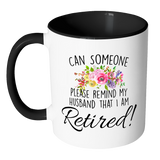 Can someone please remind my husband that I am retired accent mug